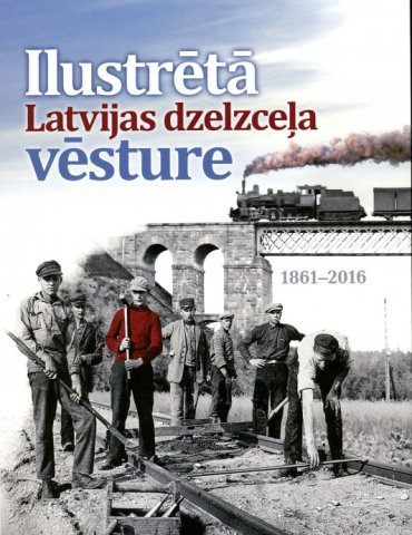 An Illustrated History of Railways in Latvia 1861-2016